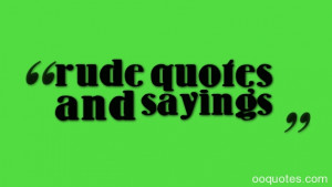 "rude quotes and sayings ""A true gentleman is one who is never ..."