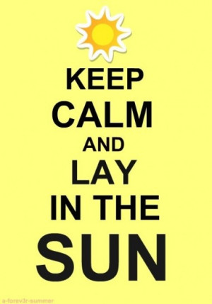 Keep Calm and Lay in the sun