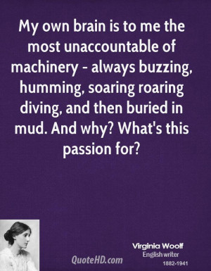 My own brain is to me the most unaccountable of machinery - always ...