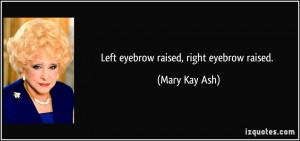 Left eyebrow raised, right eyebrow raised. - Mary Kay Ash