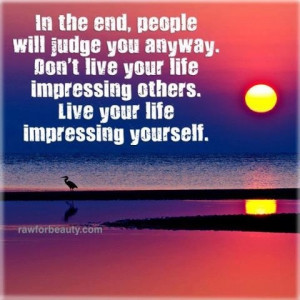 Don't live to impress others
