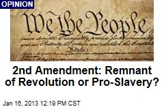 2nd Amendment: Remnant of Revolution or Pro-Slavery?