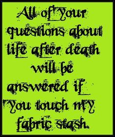 ... quotes quilt quotes quilty humor fabrics stash quilty quotes sewing