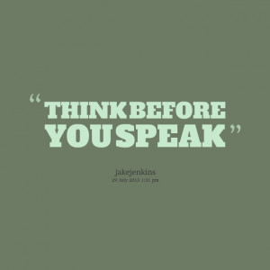 Quotes Picture: think before you speak