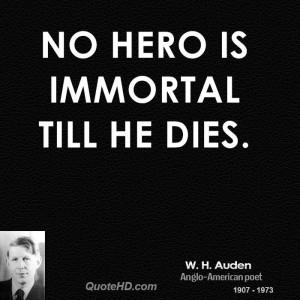 No hero is immortal till he dies.