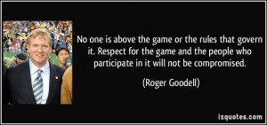 No one is above the game or the rules that govern it. Respect for the ...