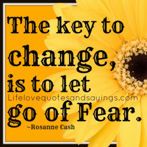 Quotes and Sayings about Change - The key to change, is to let go of ...
