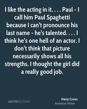 Harry Crews - I like the acting in it. . . . Paul - I call him Paul ...