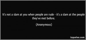 ... people-are-rude-it-s-a-slam-at-the-people-they-ve-met-before-anonymous