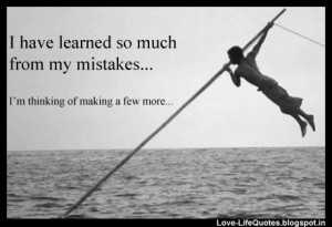 have learned so much from my mistakes...