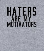 Haters Are My Motivators