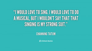 quote-Channing-Tatum-i-would-love-to-sing-i-would-139344_2.png