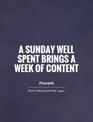 Sunday well spent brings a week of content Picture Quote #1