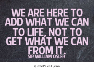 ... sir william osler more life quotes motivational quotes success quotes