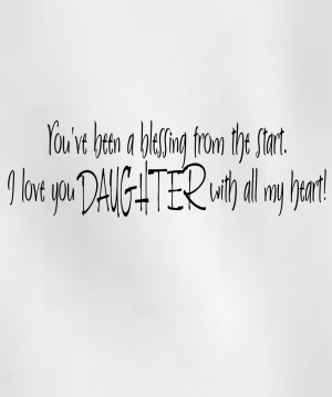 f24_you%27ve_been_a_blessing_from_the_start._I_love_you_daughter_with ...