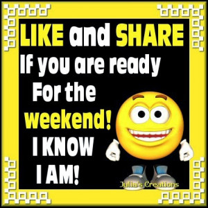 Like and share if you are ready for the weekend!
