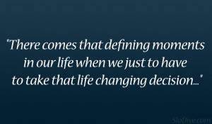 defining moments in our life when we just to have to take that life ...
