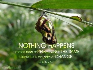 Nothing happens wisdom quotes about change and transformation