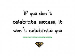 Celebrate Success If you don't celebrate success