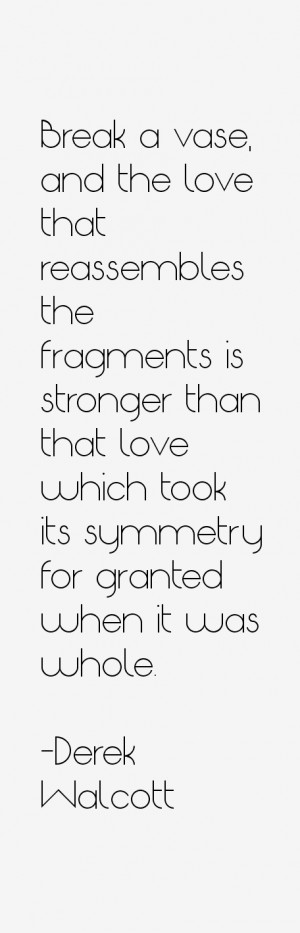 and the love that reassembles the fragments is stronger than that love ...