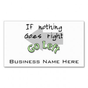 If Nothing Goes Right, Go Left Business Card Template