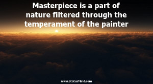 ... nature filtered through the temperament of the painter - Emile Zola