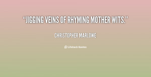 Jigging veins of rhyming mother wits. - Christopher Marlowe at ...