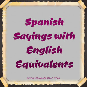 An index of 327 English Sayings in Spanish #Spanish #Idioms #List