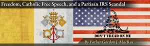 freedom-catholic-free-speech-and-a-partisan-irs-scandal--father-gordon ...