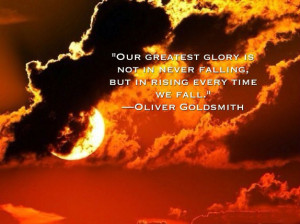 Our greatest glory consists not in never falling, but in rising every ...