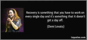 Recovery is something that you have to work on every single day and it ...