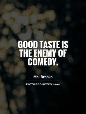 Comedy Quotes Mel Brooks Quotes