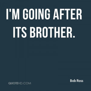 Bob Ross Quotes Bob Ross Quotes 0 i 39 m Going