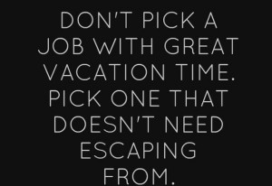 Don't Pick A Job With Great Vacation Time Pick One That ...