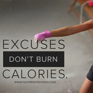Excuses don't burn calories. #fitness
