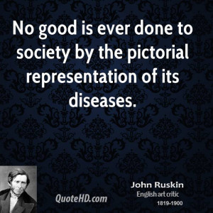 No good is ever done to society by the pictorial representation of its ...