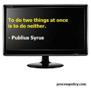 To do two things at once is to do neither.
