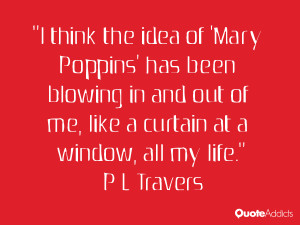 think the idea of 'Mary Poppins' has been blowing in and out of me ...
