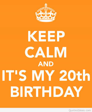 Happy 20th birthday, keep calm