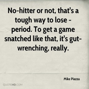 Mike Piazza - No-hitter or not, that's a tough way to lose - period ...