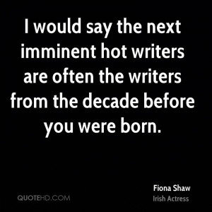 would say the next imminent hot writers are often the writers from ...