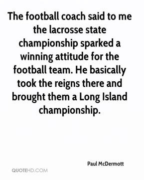 The football coach said to me the lacrosse state championship sparked ...