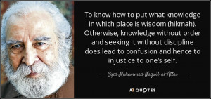 ... knowledge in which place is wisdom hikmah otherwise knowledge without