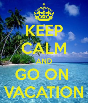 KEEP CALM AND GO ON VACATION