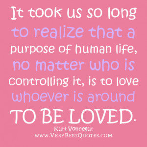 ... purpose of human life, no matter who is controlling it, is to love