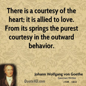 There is a courtesy of the heart; it is allied to love. From its ...