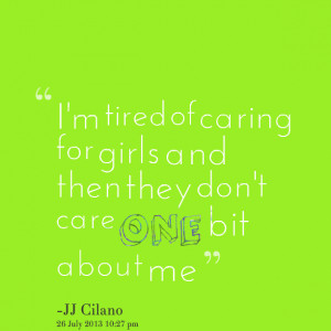 Quotes Picture: i'm tired of caring for girls and then they don't care ...