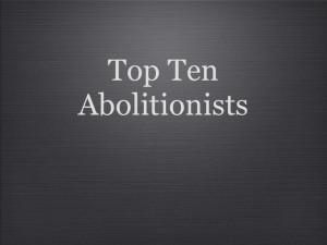 Top Ten Abolitionists