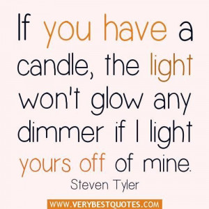 Sharing quotes if you have a candle the light wont glow any dimmer if ...