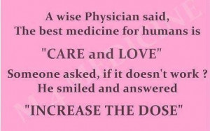 The Best medicine for humans is Care and Love, said a wise physician ...